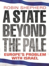 A State Beyond the Pale (eBook): Europe&#39;s Problem with Israel